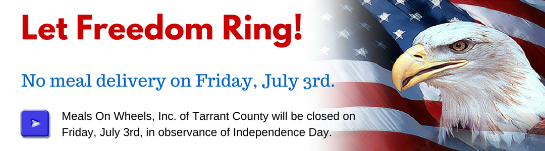Meals On Wheels, Inc. of Tarrant County will be closed on Friday, July 3, 2015, in observance of Independence Day